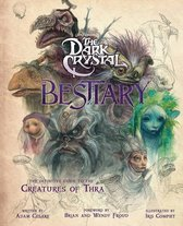 The Dark Crystal Bestiary: The Definitive Guide to the Creatures of Thra (the Dark Crystal