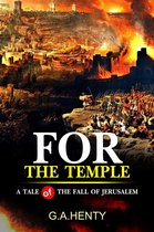 For the Temple : A Tale of the Fall of Jerusalem