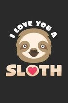 I love you a sloth: 6x9 Sloth - grid - squared paper - notebook - notes