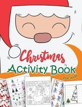 Christmas Activity Book For Kids: A Fun Book Filled With Cute Mazes, Coloring, Dot to Dot, Matching, Drawing, Counting, Find the same Picture, Word se