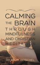 Calming the Brain Through Mindfulness and Christian Meditation