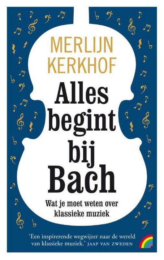 Boek cover Alles begint bij Bach van Merlijn Kerkhof (Paperback)