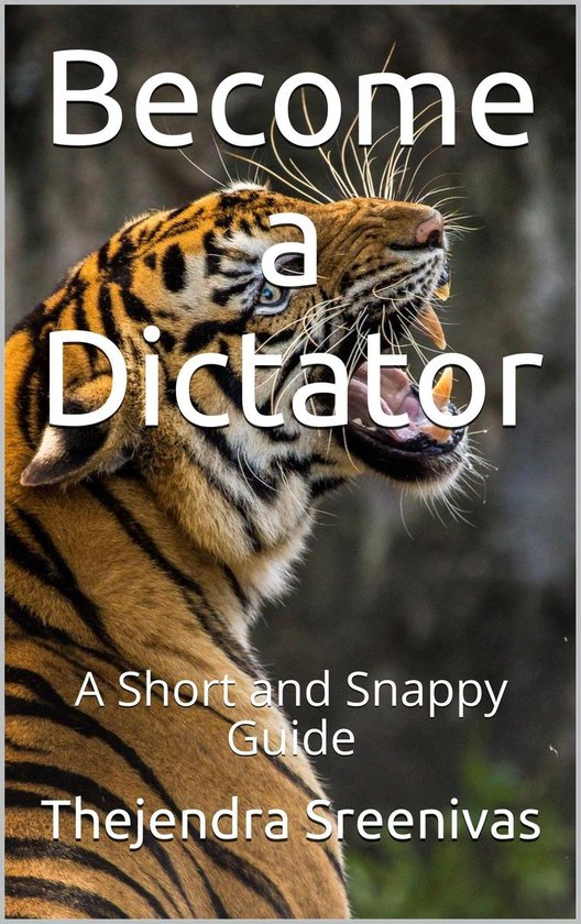 Become a Dictator: A Short and Snappy Guide