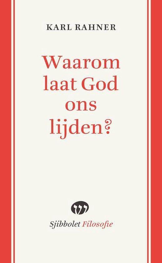 Sjibbolet Filosofie - Waarom laat God ons lijden? - Karl Rahner |