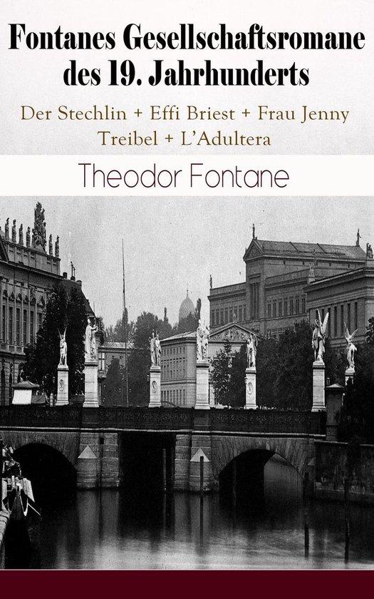 Fontanes Gesellschaftsromane des 19. Jahrhunderts: Der Stechlin; Effi Briest; Frau Jenny Treibel; L'Adultera