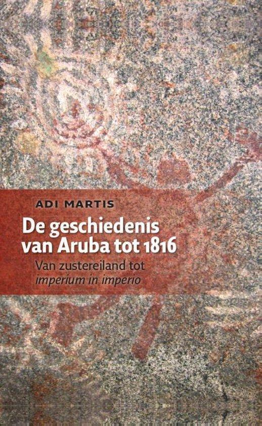 De geschiedenis van Aruba tot 1816 - Adi Martis | Fthsonline.com
