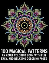 100 Magical Patterns An Adult Coloring Book with Fun Easy, and Relaxing Coloring Pages