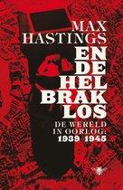 Boek cover En de hel brak los. De wereld in oorlog: 1939-1945 van Max Hastings