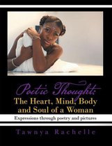 Poetic Thought: the Heart, Mind, Body and Soul of a Woman