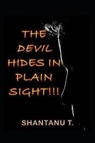 The Devil Hides in Plain Sight!!!
