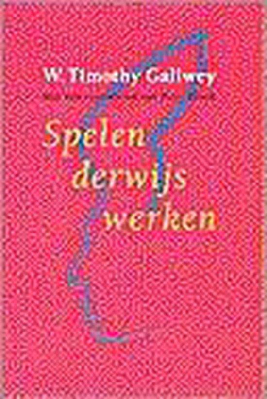 Spelenderwijs Werken - W. Timothy Gallwey  