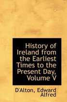 History of Ireland from the Earliest Times to the Present Day, Volume V