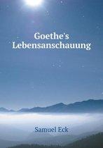 Boek cover Goethes Lebensanschauung van Samuel Eck