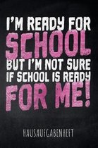I'm ready for School but I'm not sure if School is ready for me! Hausaufgabenheft