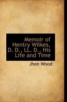 Memoir of Hentry Wilkes, D. D., LL. D., His Life and Time
