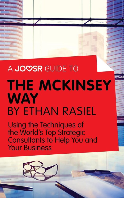 Boek cover A Joosr Guide to... The McKinsey Way by Ethan Rasiel: Using the Techniques of the Worlds Top Strategic Consultants to Help You and Your Business van Joosr (Onbekend)