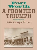 Fort Worth: A Frontier Triumph