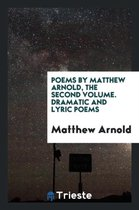 Poems by Matthew Arnold, the Second Volume. Dramatic and Lyric Poems