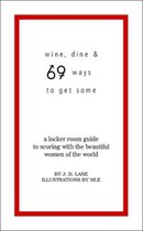 Wine, Dine, and 69 Ways to Get Some