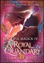 A Royal Quandary: Beautiful Magick 4