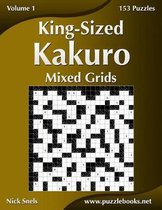 King-Sized Kakuro Mixed Grids - Volume 1 - 153 Puzzles