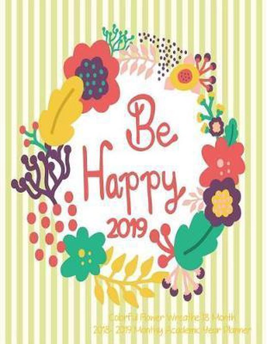Be Happy Colorful Flower Wreathe 18 Month 2018- 2019 Monthly Academic Year