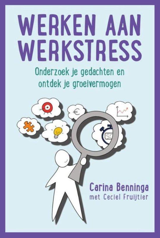 Werken aan werkstress - Carina Benninga |
