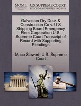 Galveston Dry Dock & Construction Co V. U S Shipping Board Emergency Fleet Corporation U.S. Supreme Court Transcript of Record with Supporting Pleadings