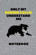 Only My Border Collie Understand Me- Notebook