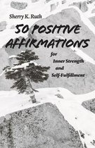 50 Positive Affirmations for Inner Strength and Self-Fulfillment