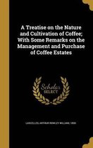 A Treatise on the Nature and Cultivation of Coffee; With Some Remarks on the Management and Purchase of Coffee Estates