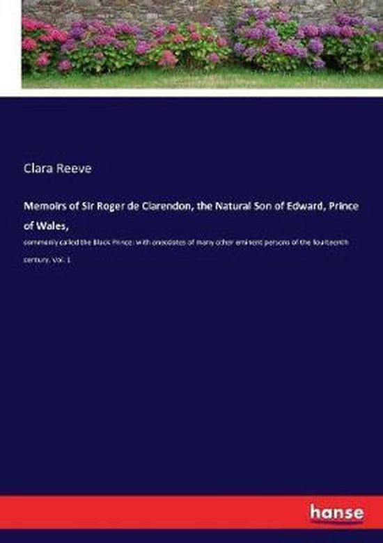 Memoirs of Sir Roger de Clarendon, the Natural Son of Edward, Prince of Wales,