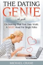 The Dating Genie: The Guide on Making That First Date Work