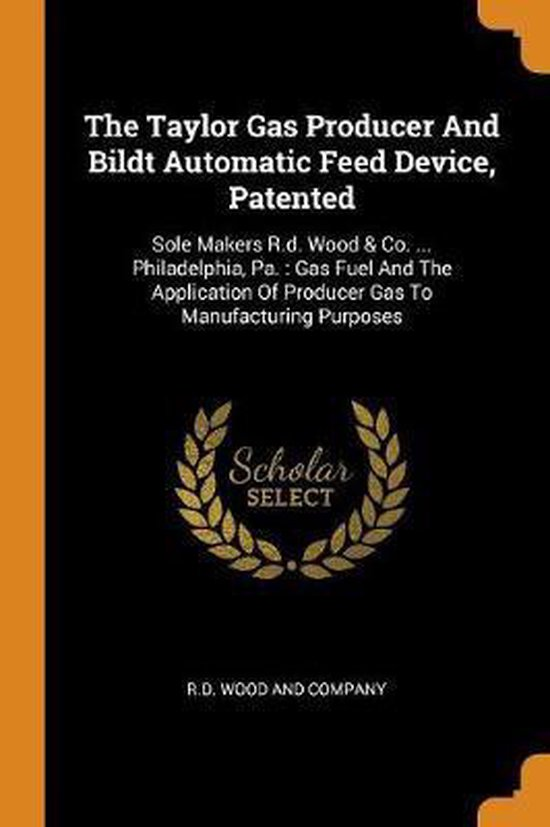 The Taylor Gas Producer and Bildt Automatic Feed Device, Patented