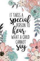 It Takes A Special Person To Hear What A Child Cannot Say