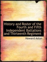 History and Roster of the Fourth and Fifth Independent Battalions and Thirteenth Regiment