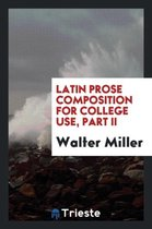 Latin Prose Composition for College Use, Part II