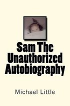 Sam the Unauthorized Autobiography