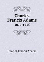 Charles Francis Adams 1835-1915