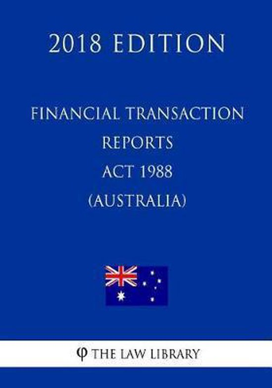 Financial Transaction Reports ACT 1988 (Australia) (2018 Edition)