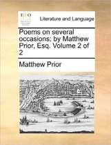 Poems on Several Occasions; By Matthew Prior, Esq. ... Volume 2 of 2