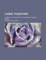 Living Together; A Manual for Teachers of Children of Primary Grade