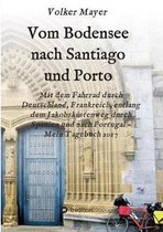 Vom Bodensee nach Santiago und Porto
