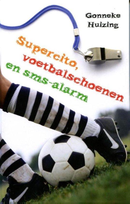 Supercito, voetbalschoenen en sms-alarm - Gonneke Huizing |