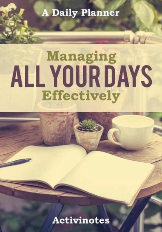 Managing All Your Days Effectively. A Daily Planner