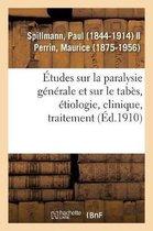 Etudes Sur La Paralysie Generale Et Sur Le Tabes, Etiologie, Clinique, Traitement