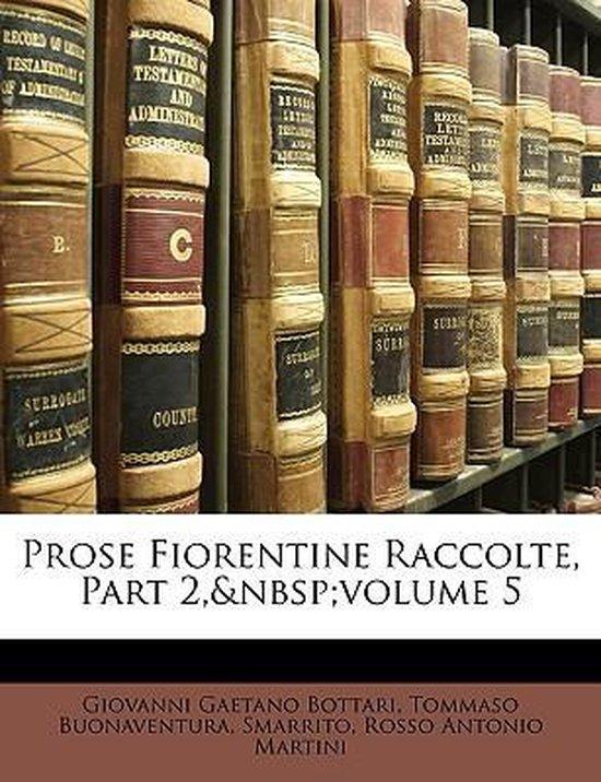 Boek cover Prose Fiorentine Raccolte, Part 2, Volume 5 van Giovanni Gaetano Bottari (Paperback)