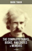 The Complete Travel Books, Anecdotes & Memoirs of Mark Twain (Illustrated)