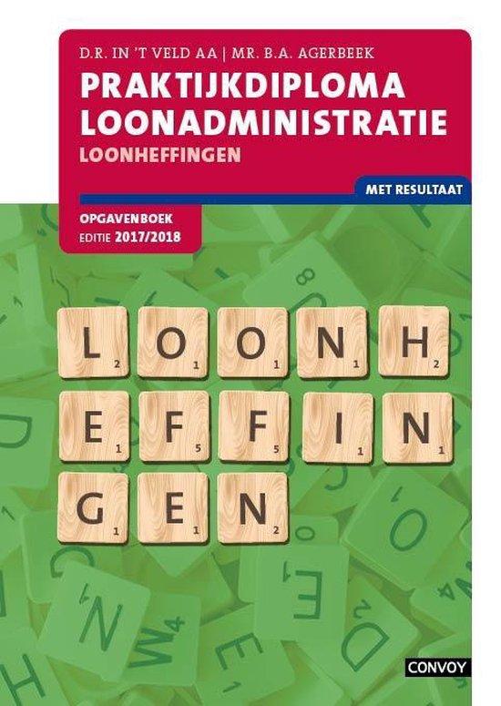 Praktijkdiploma Loonadministratie 17/18 Loonheffingen Opgavenboek - D.R. in 't Veld |