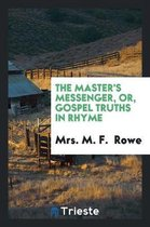 The Master's Messenger, Or, Gospel Truths in Rhyme